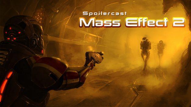 Spoilercast: Mass Effect 2