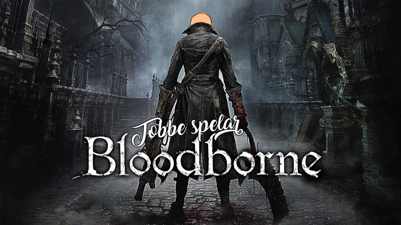 Tobbe spelar Bloodborne