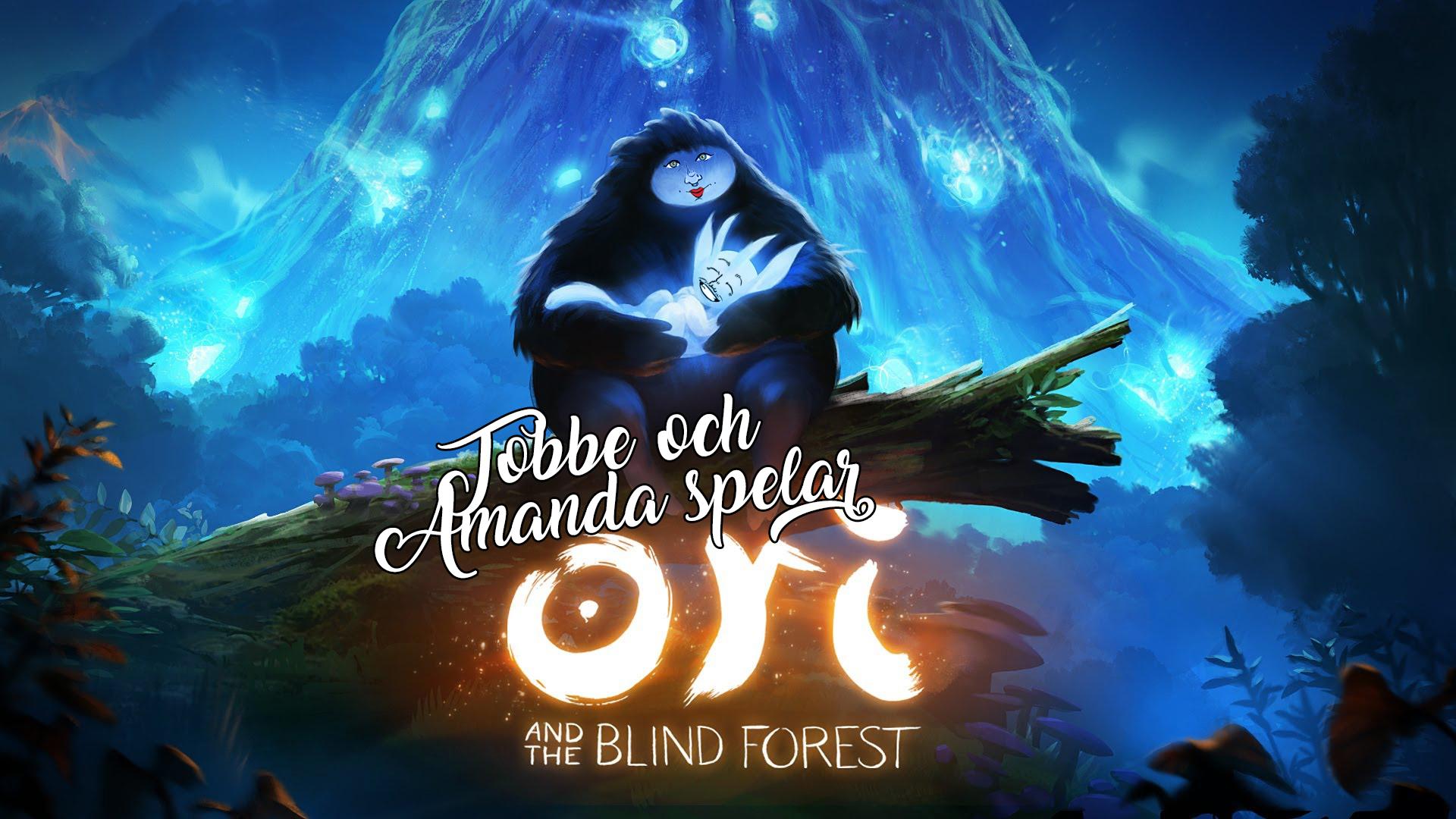 Tobbe och Amanda spelar Ori and the Blind Forest