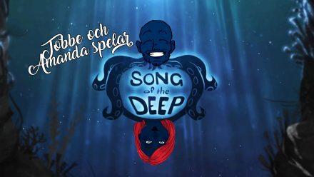 Tobbe och Amanda spelar Song of the Deep