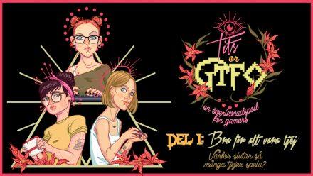 Tits or GTFO – Del 1: Bra för att vara tjej