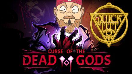 Live Quicktitt: Curse of the Dead Gods