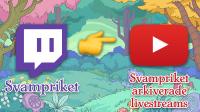 Svampriket arkiverade livestreams