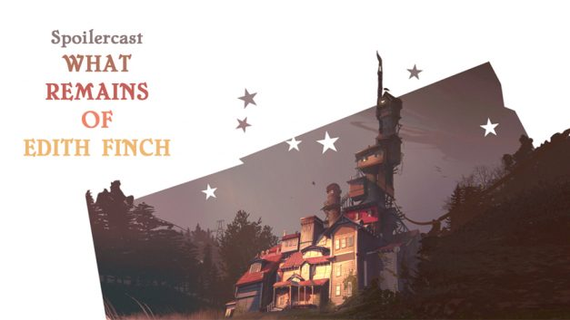 Spoilercast: What Remains of Edith Finch